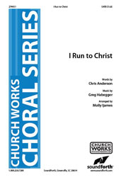 I Run to Christ (SATB)