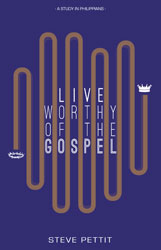 Live Worthy of the Gospel: A Study in Philippians
