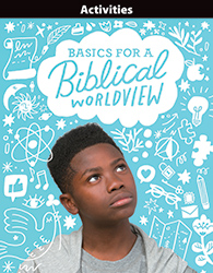 Bible 6: Basics for a Biblical Worldview Activities, 1st ed.