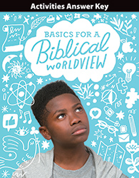 Bible 6: Basics for a Biblical Worldview Activities Answer Key, 1st ed.