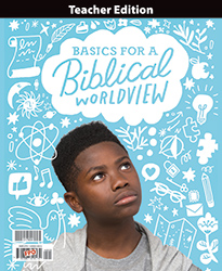 Bible 6: Basics for a Biblical Worldview Teacher Edition, 1st ed.