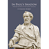 In Paul's Shadow: Friends &  Foes of the Great Apostle