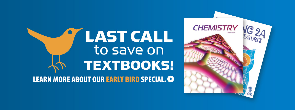 Last Call to save on Textbooks! Learn More About Our Early Bird Special.