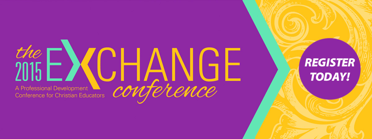 the 2015 Exchange Conference: A Professional Development Conference for Christian Educators - Register Now!